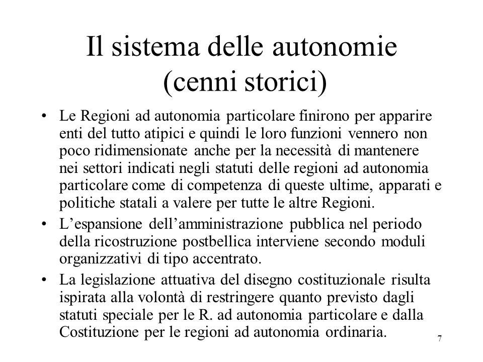 7 Il sistema delle autonomie (cenni storici) Le Regioni ad autonomia particolare finirono per apparire enti del tutto atipici e quindi le loro funzion