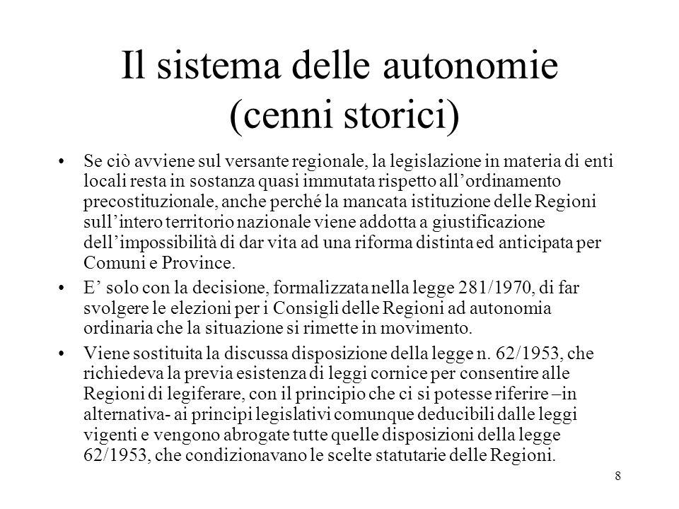 8 Il sistema delle autonomie (cenni storici) Se ciò avviene sul versante regionale, la legislazione in materia di enti locali resta in sostanza quasi
