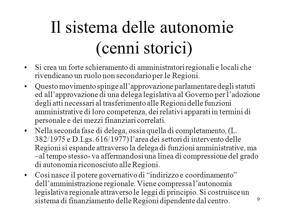 9 Il sistema delle autonomie (cenni storici) Si crea un forte schieramento di amministratori regionali e locali che rivendicano un ruolo non secondari