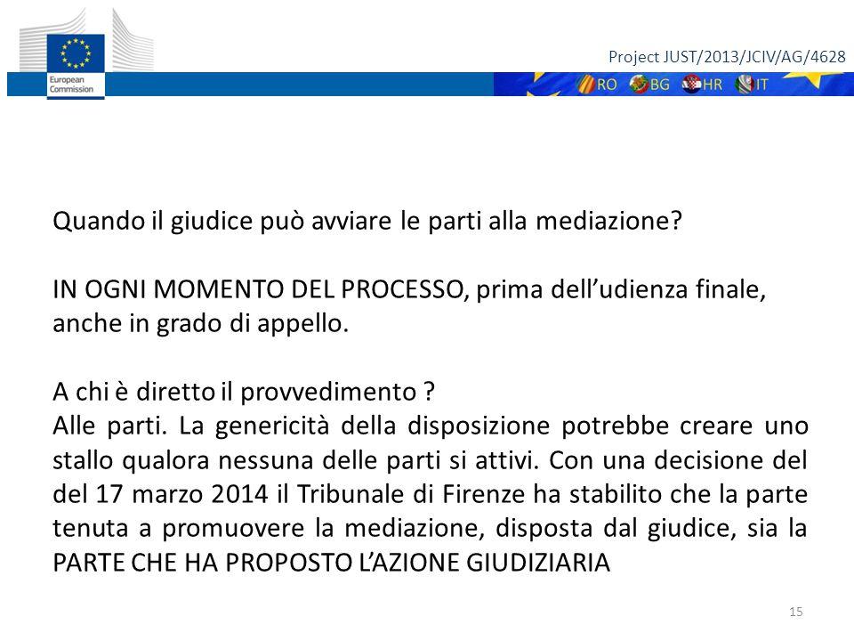 Project JUST/2013/JCIV/AG/4628 15 Quando il giudice può avviare le parti alla mediazione.