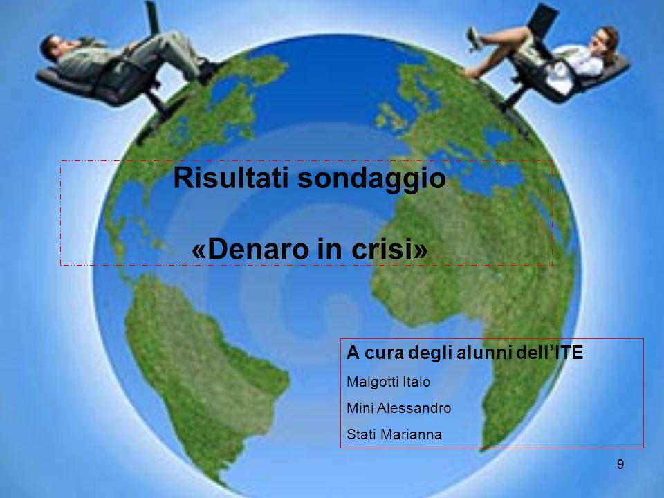 9 Risultati sondaggio «Denaro in crisi» A cura degli alunni dell'ITE Malgotti Italo Mini Alessandro Stati Marianna