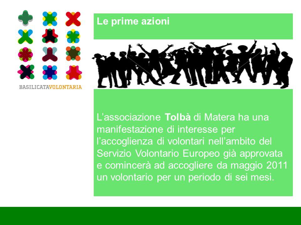 Le prime azioni L'associazione Tolbà di Matera ha una manifestazione di interesse per l'accoglienza di volontari nell'ambito del Servizio Volontario Europeo già approvata e comincerà ad accogliere da maggio 2011 un volontario per un periodo di sei mesi.