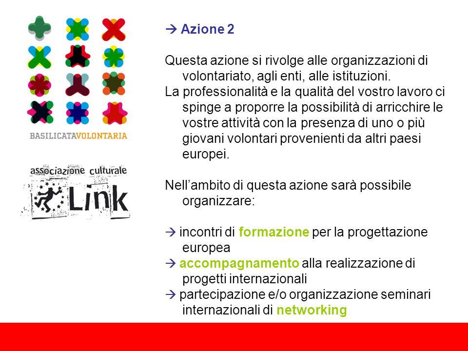  Azione 2 Questa azione si rivolge alle organizzazioni di volontariato, agli enti, alle istituzioni.