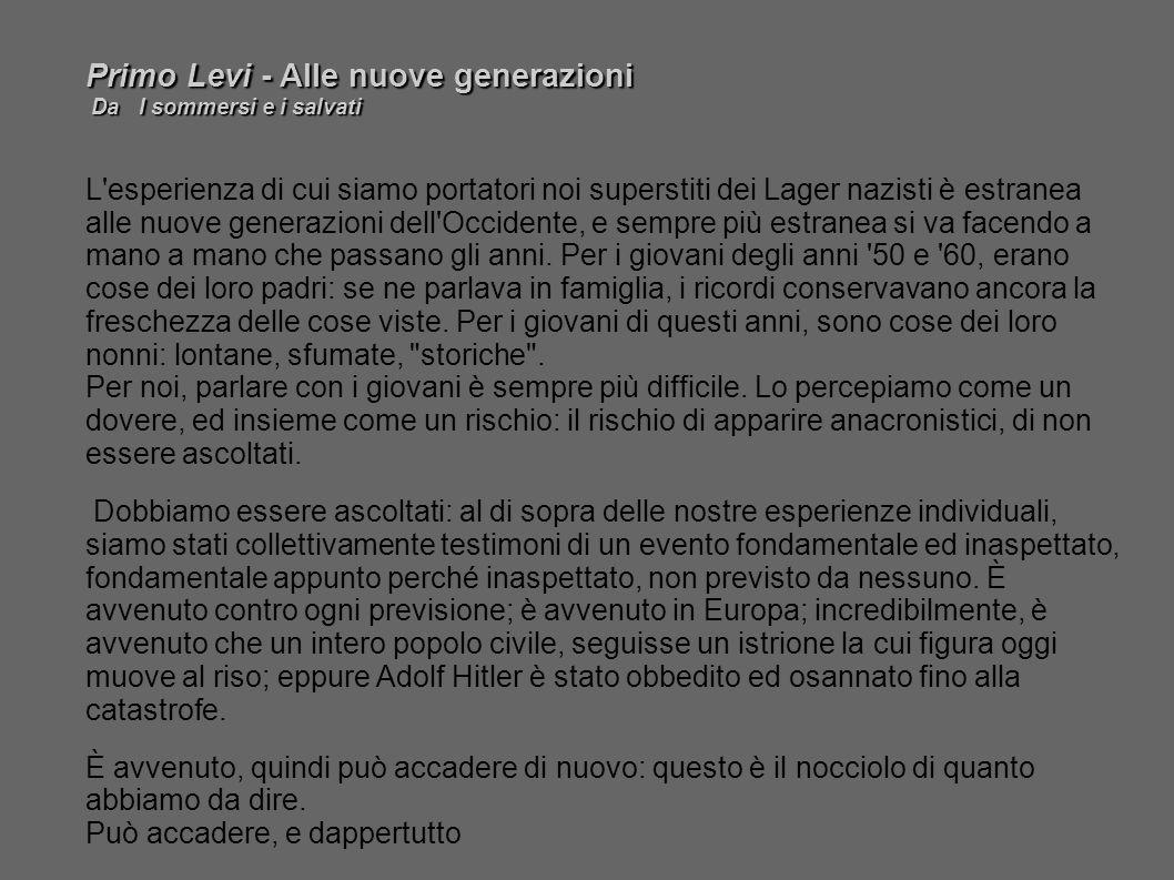 Primo Levi - Alle nuove generazioni Da I sommersi e i salvati Da I sommersi e i salvati L'esperienza di cui siamo portatori noi superstiti dei Lager n