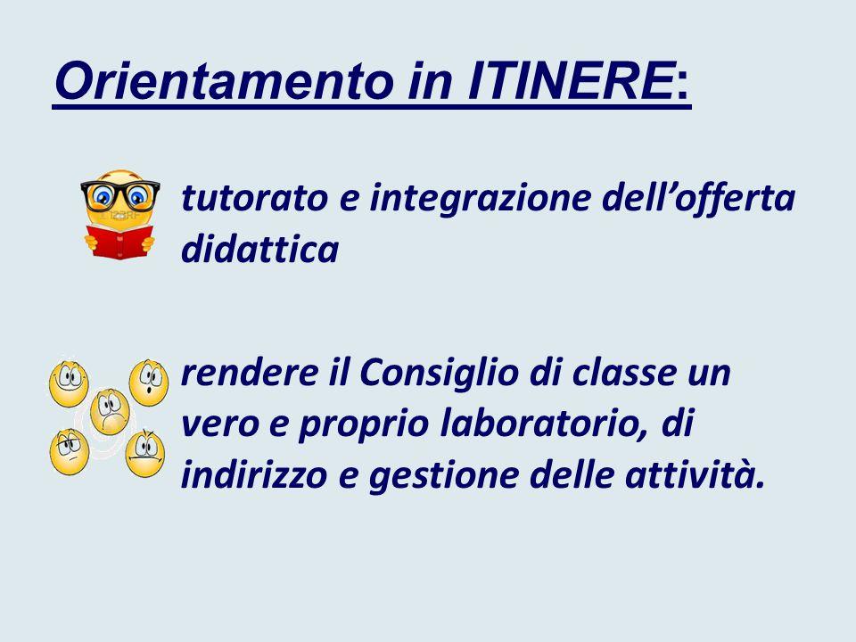 Orientamento in ITINERE: tutorato e integrazione dell'offerta didattica rendere il Consiglio di classe un vero e proprio laboratorio, di indirizzo e gestione delle attività.