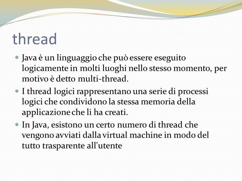 thread Java è un linguaggio che può essere eseguito logicamente in molti luoghi nello stesso momento, per motivo è detto multi-thread.