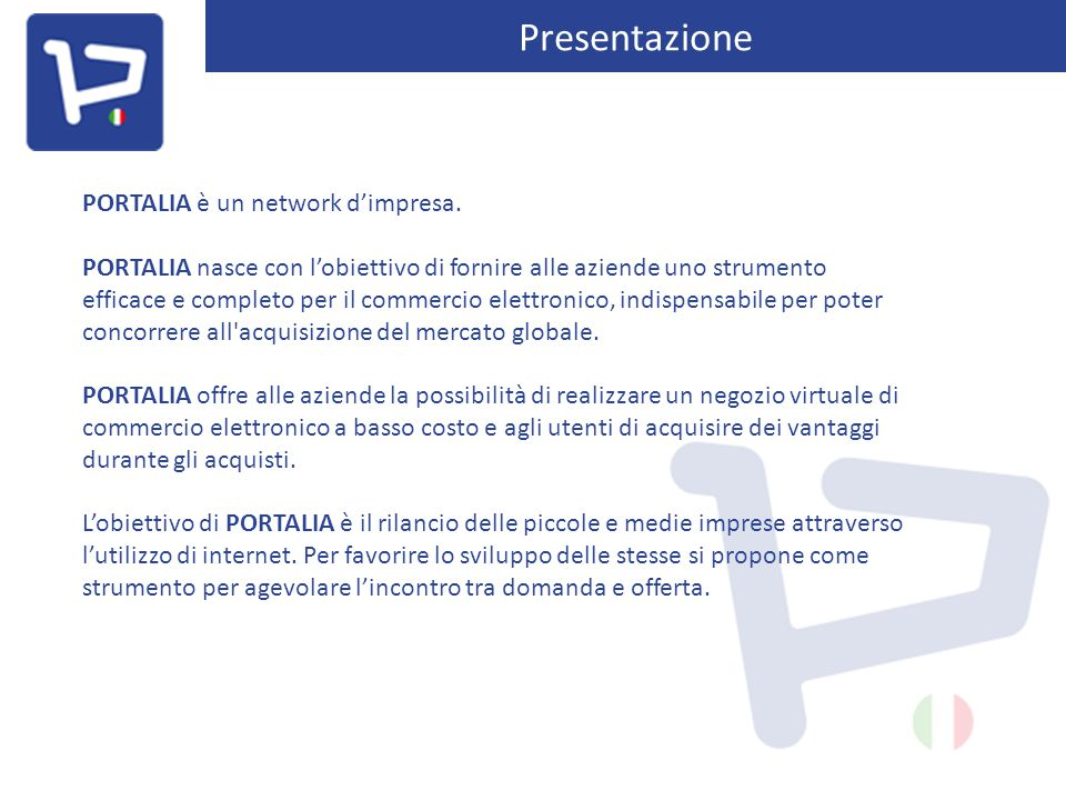 Presentazione PORTALIA è un network d'impresa. PORTALIA nasce con l'obiettivo di fornire alle aziende uno strumento efficace e completo per il commerc