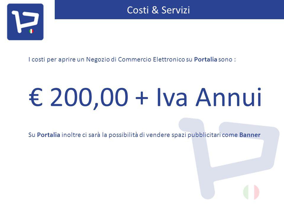 Costi & Servizi I costi per aprire un Negozio di Commercio Elettronico su Portalia sono : € 200,00 + Iva Annui Su Portalia inoltre ci sarà la possibilità di vendere spazi pubblicitari come Banner