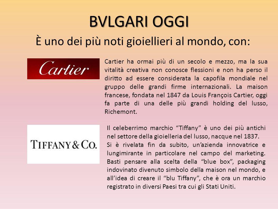 BVLGARI OGGI È uno dei più noti gioiellieri al mondo, con: Cartier ha ormai più di un secolo e mezzo, ma la sua vitalità creativa non conosce flession