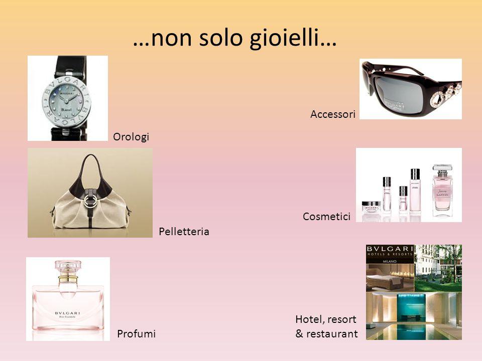 …non solo gioielli… Orologi Accessori Pelletteria Cosmetici Profumi Hotel, resort & restaurant