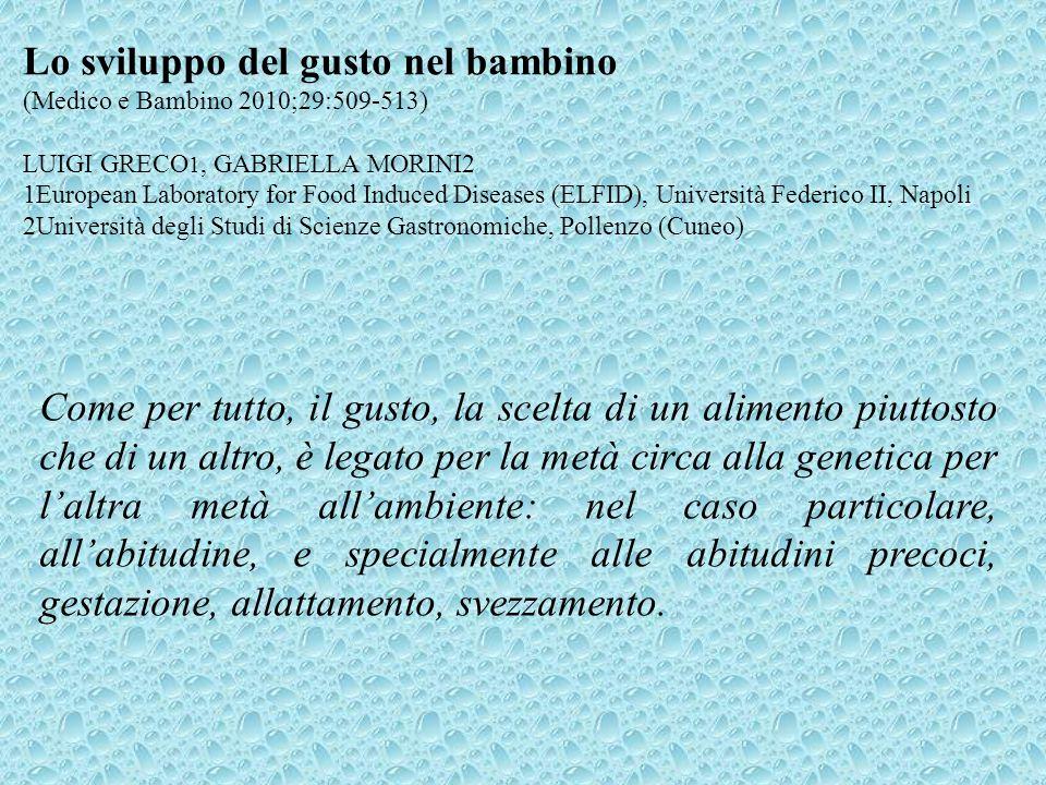 Lo sviluppo del gusto nel bambino (Medico e Bambino 2010;29:509-513) LUIGI GRECO 1, GABRIELLA MORINI2 1European Laboratory for Food Induced Diseases (