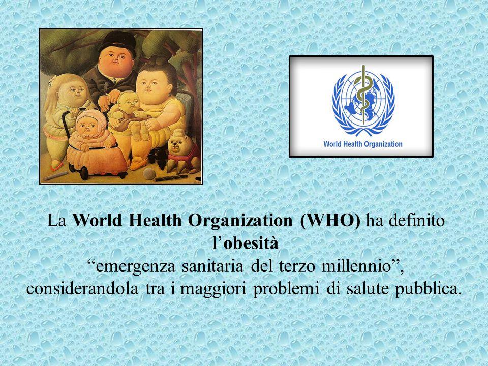 """La World Health Organization (WHO) ha definito l'obesità """"emergenza sanitaria del terzo millennio"""", considerandola tra i maggiori problemi di salute p"""