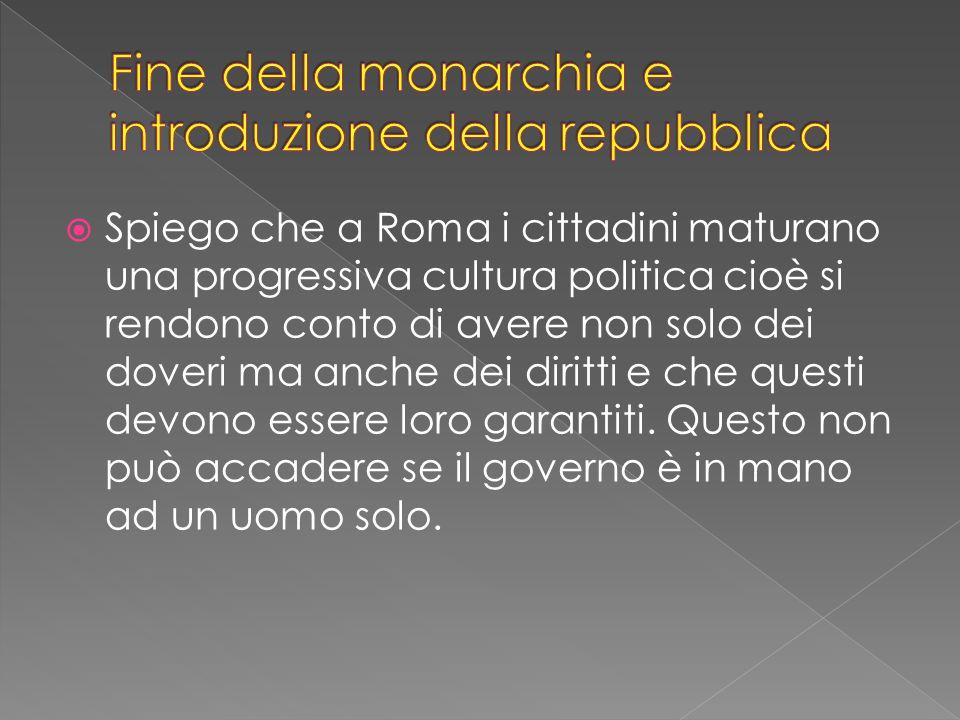 Spiego che a Roma i cittadini maturano una progressiva cultura politica cioè si rendono conto di avere non solo dei doveri ma anche dei diritti e che questi devono essere loro garantiti.
