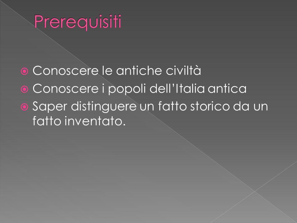  Conoscere le antiche civiltà  Conoscere i popoli dell'Italia antica  Saper distinguere un fatto storico da un fatto inventato.