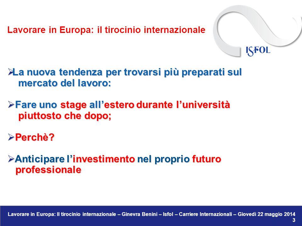 Lavorare in Europa: Il tirocinio internazionale – Ginevra Benini – Isfol – Carriere Internazionali – Giovedì 22 maggio 2014 12 LAVORARE IN EUROPA: IL TIROCINIO INTERNAZIONALE