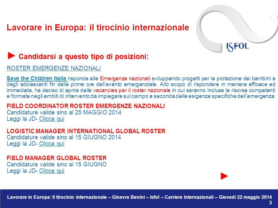 Lavorare in Europa: Il tirocinio internazionale – Ginevra Benini – Isfol – Carriere Internazionali – Giovedì 22 maggio 2014 26 ● Opportunità da esplorare in grandi aziende italiane con sedi all'estero (sett.