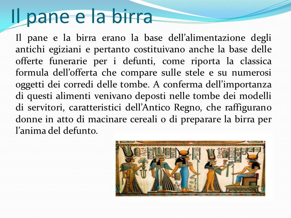 Il pane e la birra Il pane e la birra erano la base dell'alimentazione degli antichi egiziani e pertanto costituivano anche la base delle offerte fune