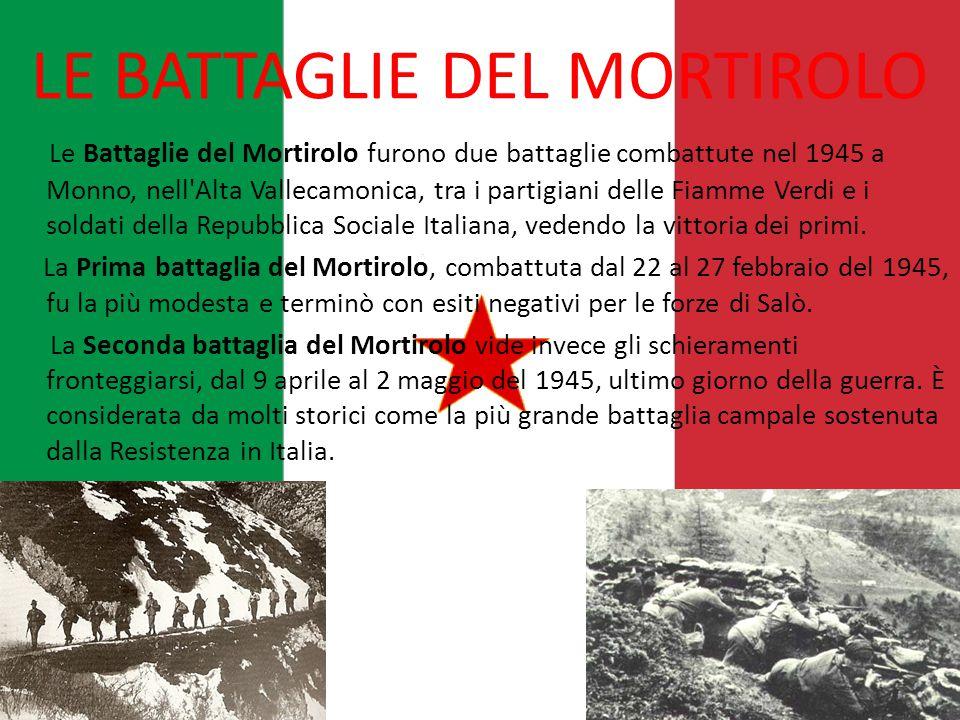 LE BATTAGLIE DEL MORTIROLO Le Battaglie del Mortirolo furono due battaglie combattute nel 1945 a Monno, nell'Alta Vallecamonica, tra i partigiani dell