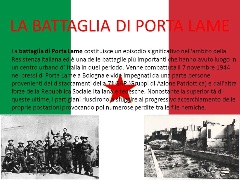 LA BATTAGLIA DI PORTA LAME La battaglia di Porta Lame costituisce un episodio significativo nell ambito della Resistenza italiana ed è una delle battaglie più importanti che hanno avuto luogo in un centro urbano d' Italia in quel periodo.