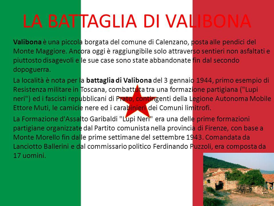 LA BATTAGLIA DI VALIBONA Valibona è una piccola borgata del comune di Calenzano, posta alle pendici del Monte Maggiore. Ancora oggi è raggiungibile so