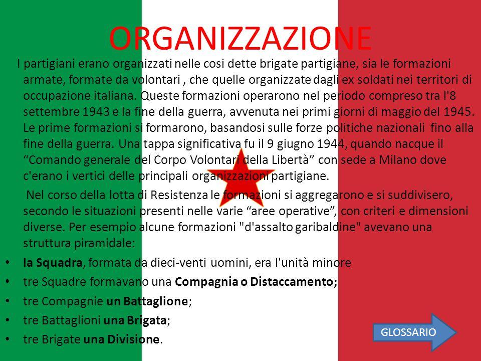 ORGANIZZAZIONE I partigiani erano organizzati nelle cosi dette brigate partigiane, sia le formazioni armate, formate da volontari, che quelle organizzate dagli ex soldati nei territori di occupazione italiana.
