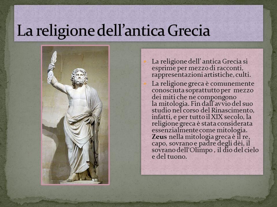 La religione dell' antica Grecia si esprime per mezzo di racconti, rappresentazioni artistiche, culti. La religione greca è comunemente conosciuta sop