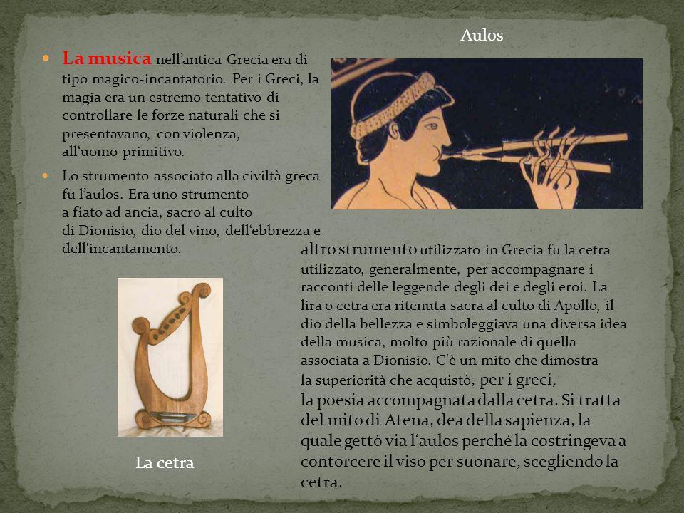 La musica nell'antica Grecia era di tipo magico-incantatorio. Per i Greci, la magia era un estremo tentativo di controllare le forze naturali che si p