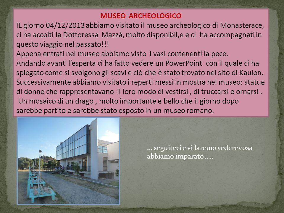 MUSEO ARCHEOLOGICO IL giorno 04/12/2013 abbiamo visitato il museo archeologico di Monasterace, ci ha accolti la Dottoressa Mazzà, molto disponibil,e e