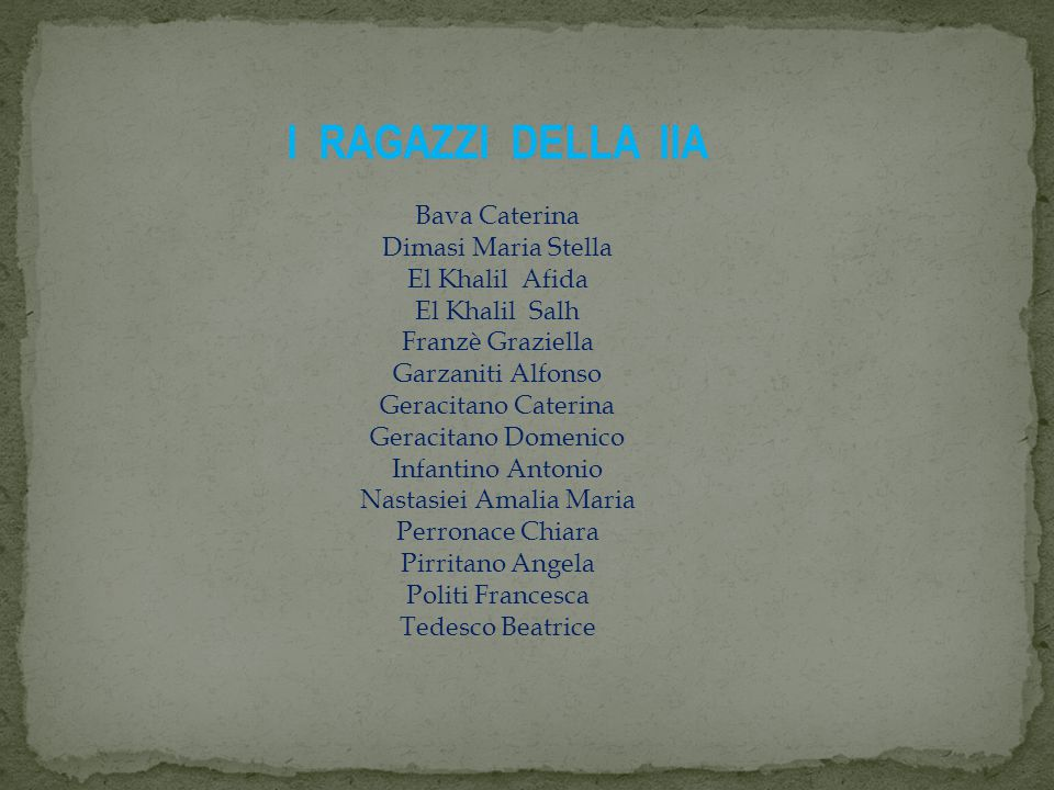 I RAGAZZI DELLA IIA Bava Caterina Dimasi Maria Stella El Khalil Afida El Khalil Salh Franzè Graziella Garzaniti Alfonso Geracitano Caterina Geracitano