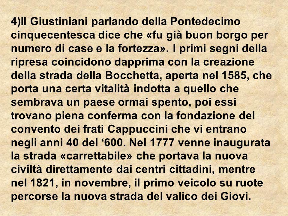 4)Il Giustiniani parlando della Pontedecimo cinquecentesca dice che «fu già buon borgo per numero di case e la fortezza».