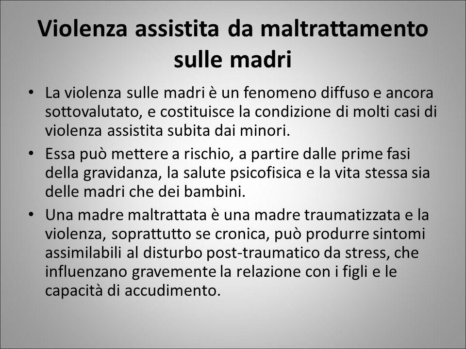 Violenza assistita da maltrattamento sulle madri La violenza sulle madri è un fenomeno diffuso e ancora sottovalutato, e costituisce la condizione di