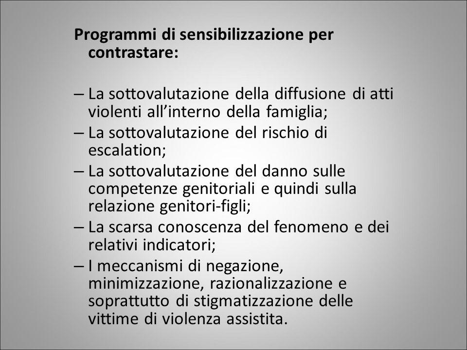 Programmi di sensibilizzazione per contrastare: – La sottovalutazione della diffusione di atti violenti all'interno della famiglia; – La sottovalutazi