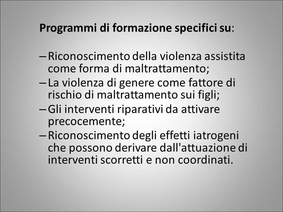 Programmi di formazione specifici su: – Riconoscimento della violenza assistita come forma di maltrattamento; – La violenza di genere come fattore di