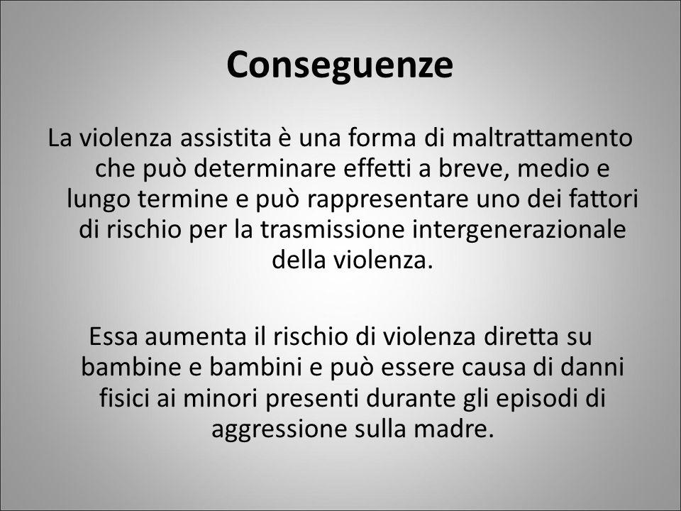 Conseguenze La violenza assistita è una forma di maltrattamento che può determinare effetti a breve, medio e lungo termine e può rappresentare uno dei