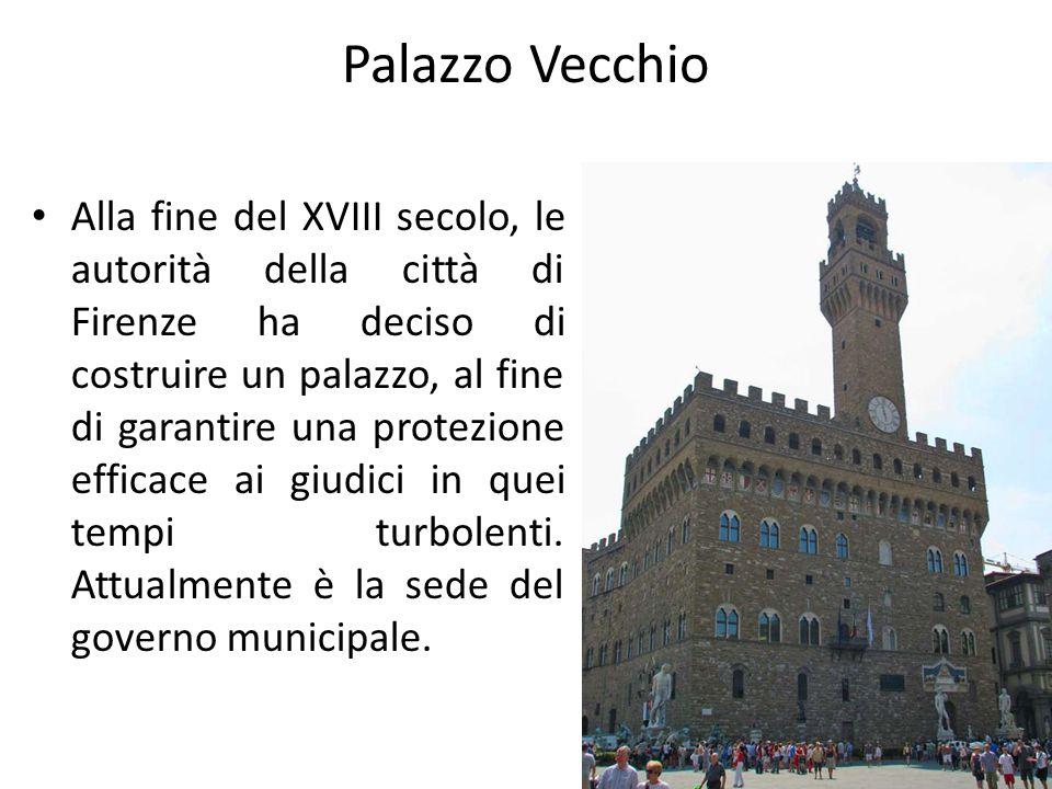Palazzo Vecchio Alla fine del XVIII secolo, le autorità della città di Firenze ha deciso di costruire un palazzo, al fine di garantire una protezione