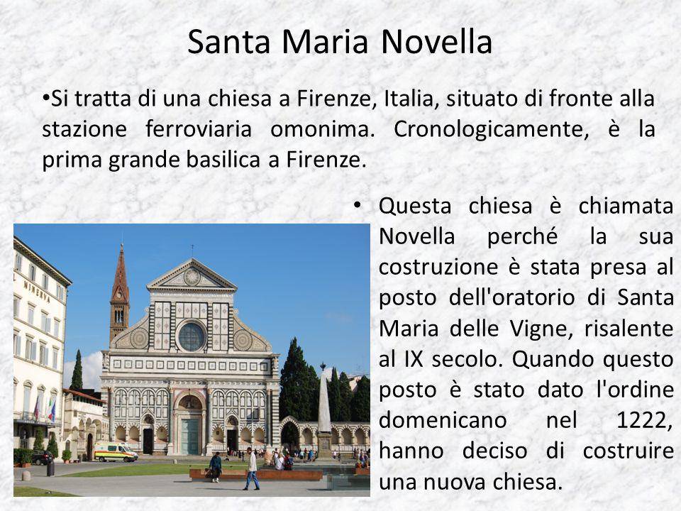 Santa Maria Novella Questa chiesa è chiamata Novella perché la sua costruzione è stata presa al posto dell'oratorio di Santa Maria delle Vigne, risale