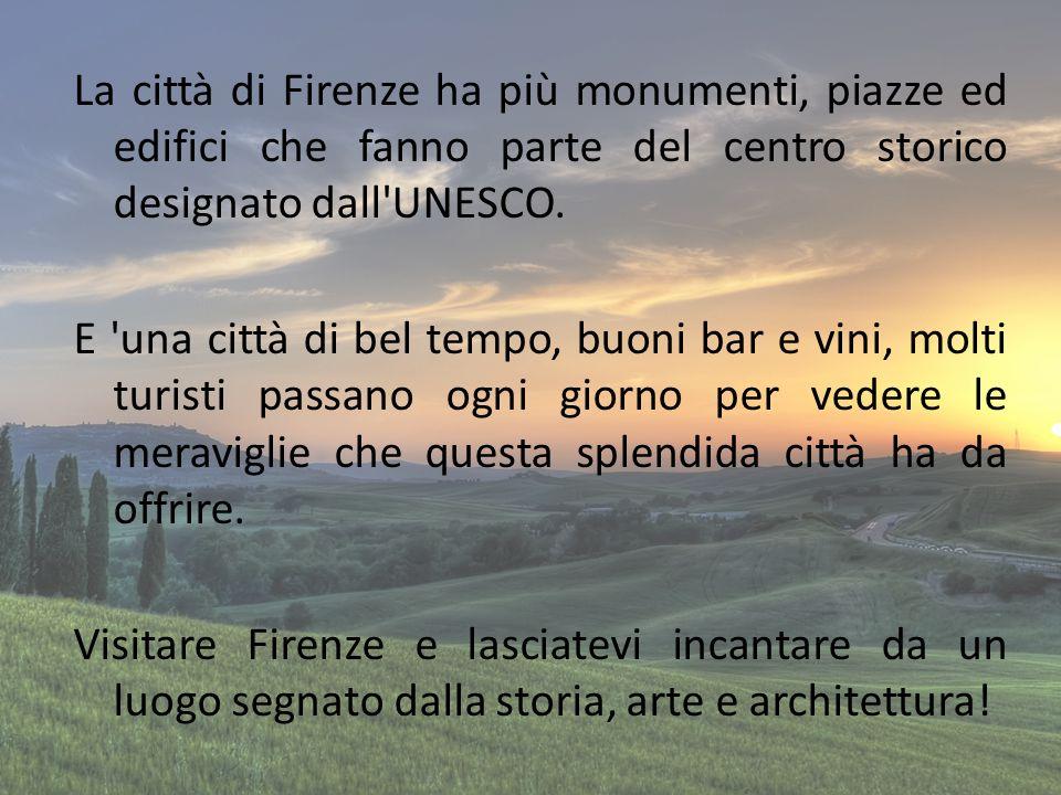 La città di Firenze ha più monumenti, piazze ed edifici che fanno parte del centro storico designato dall'UNESCO. E 'una città di bel tempo, buoni bar
