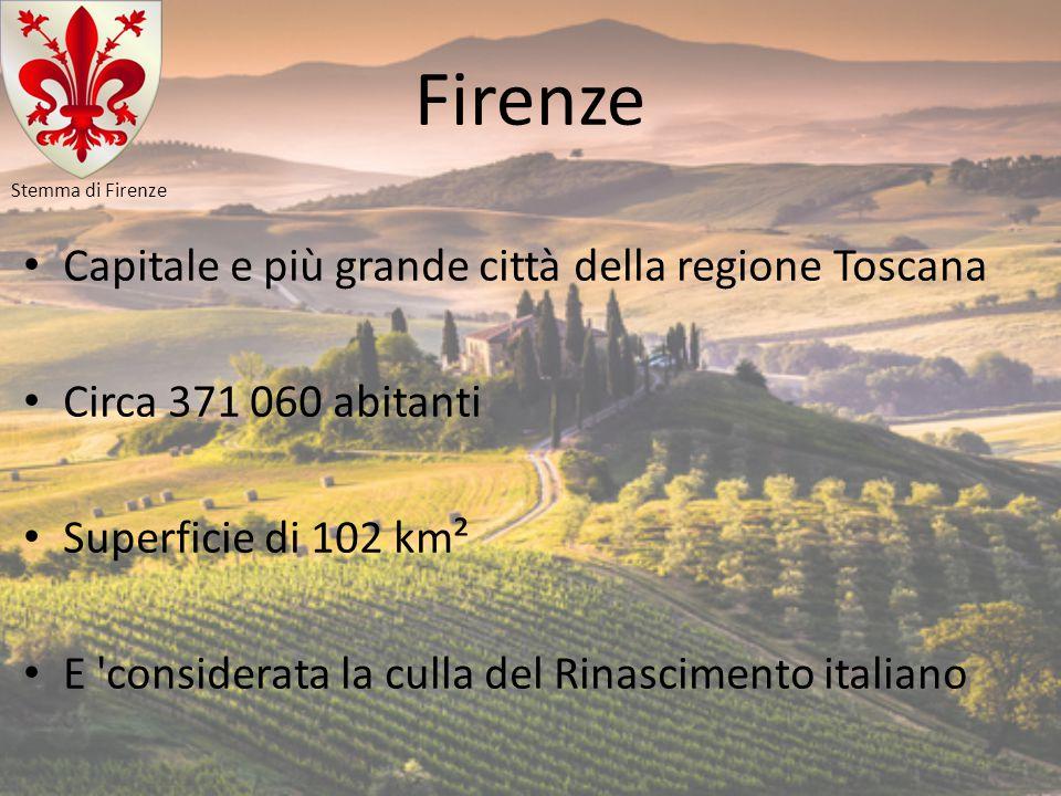 Firenze Capitale e più grande città della regione Toscana Circa 371 060 abitanti Superficie di 102 km² E 'considerata la culla del Rinascimento italia