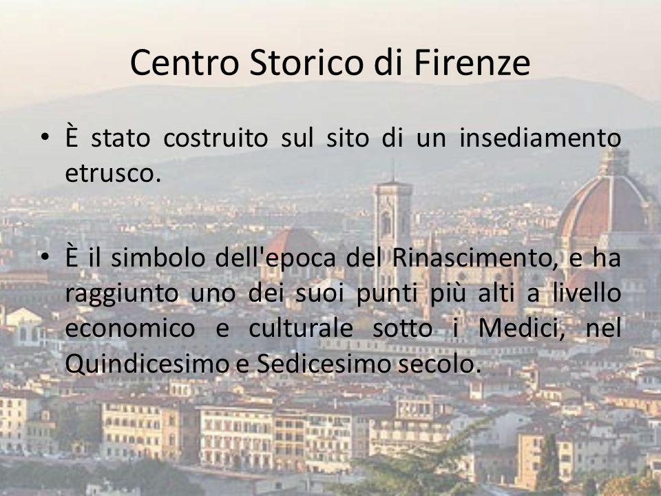 Centro Storico di Firenze È stato costruito sul sito di un insediamento etrusco. È il simbolo dell'epoca del Rinascimento, e ha raggiunto uno dei suoi