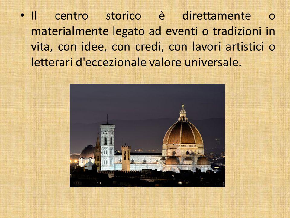 Il centro storico è direttamente o materialmente legato ad eventi o tradizioni in vita, con idee, con credi, con lavori artistici o letterari d'eccezi