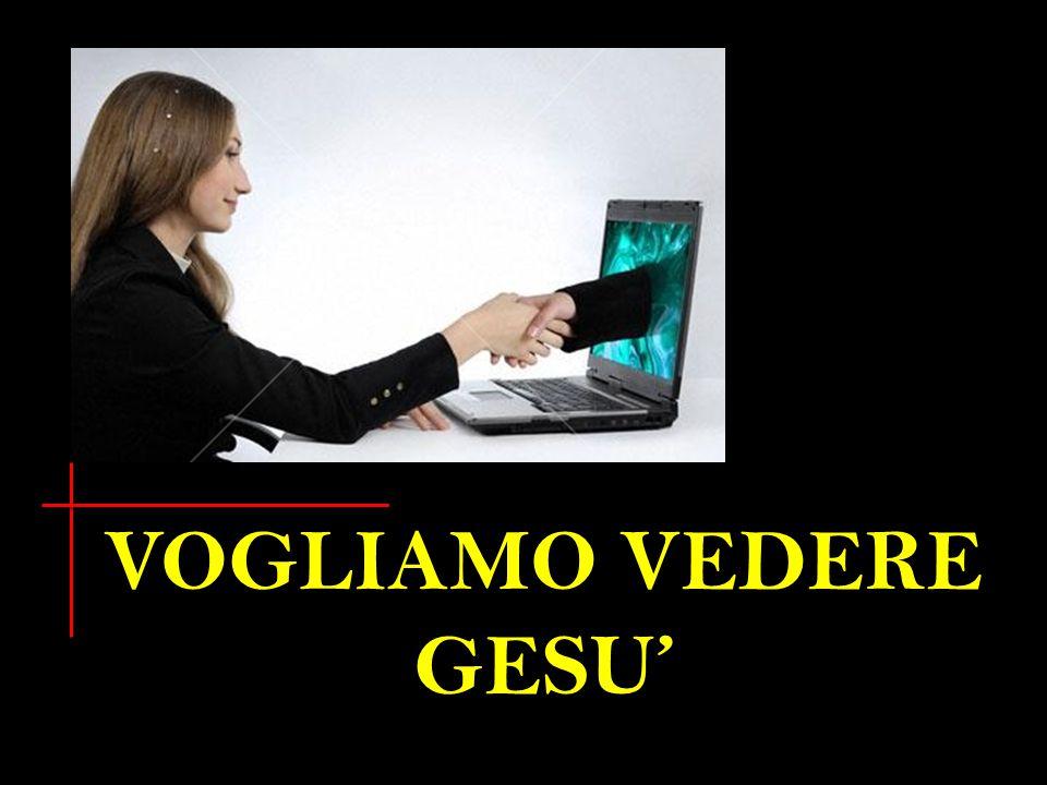 VOGLIAMO VEDERE GESU'