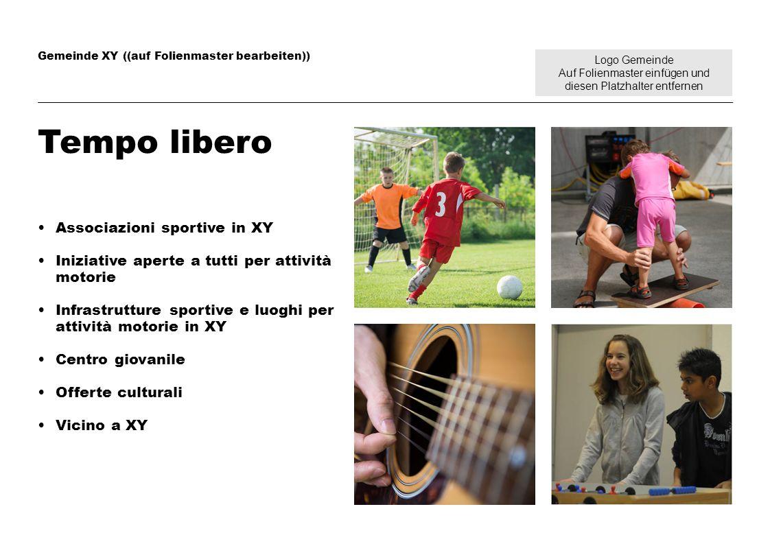 Logo Gemeinde Auf Folienmaster einfügen und diesen Platzhalter entfernen Gemeinde XY ((auf Folienmaster bearbeiten)) Tempo libero Associazioni sportiv