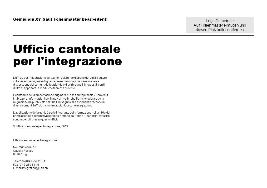 Logo Gemeinde Auf Folienmaster einfügen und diesen Platzhalter entfernen Gemeinde XY ((auf Folienmaster bearbeiten)) Ufficio cantonale per l'integrazi