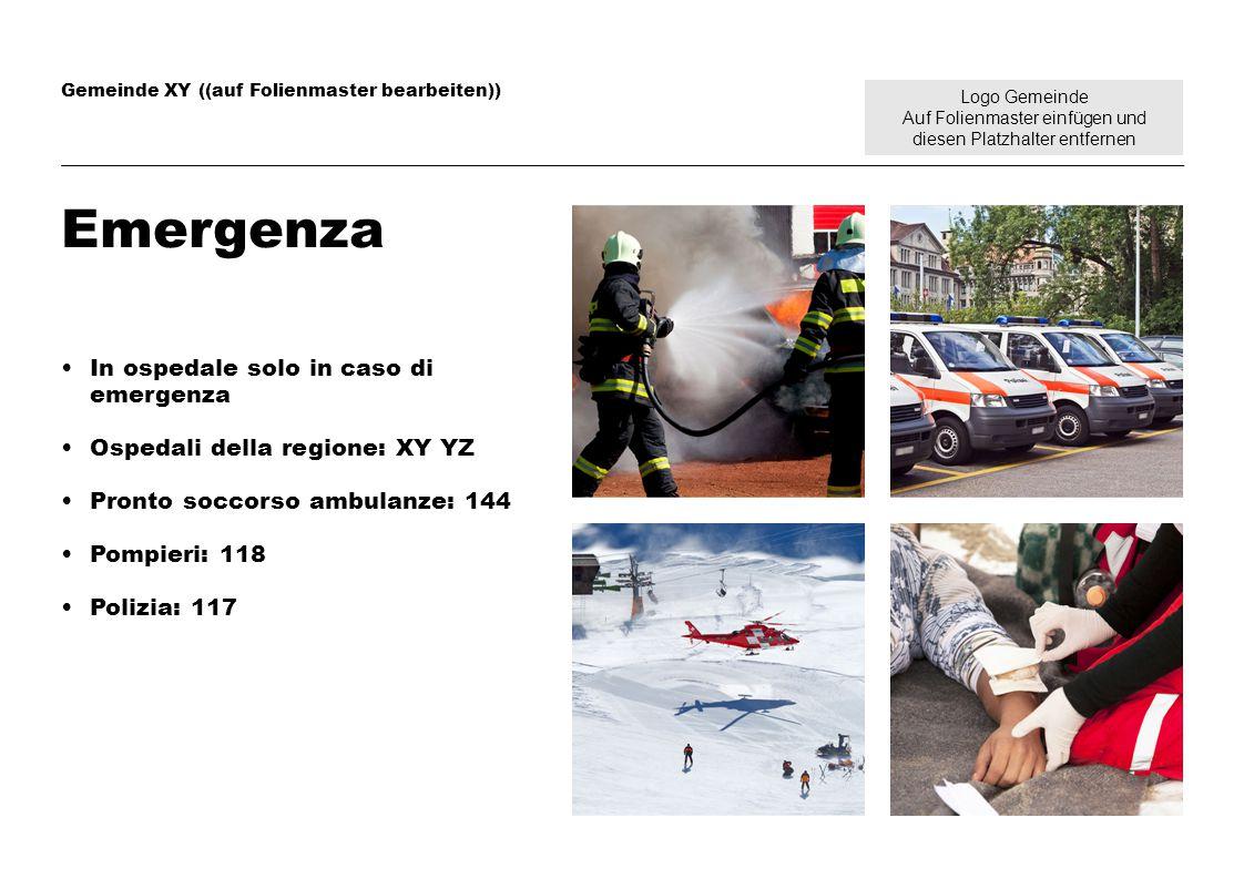 Logo Gemeinde Auf Folienmaster einfügen und diesen Platzhalter entfernen Gemeinde XY ((auf Folienmaster bearbeiten)) Emergenza In ospedale solo in caso di emergenza Ospedali della regione: XY YZ Pronto soccorso ambulanze: 144 Pompieri: 118 Polizia: 117