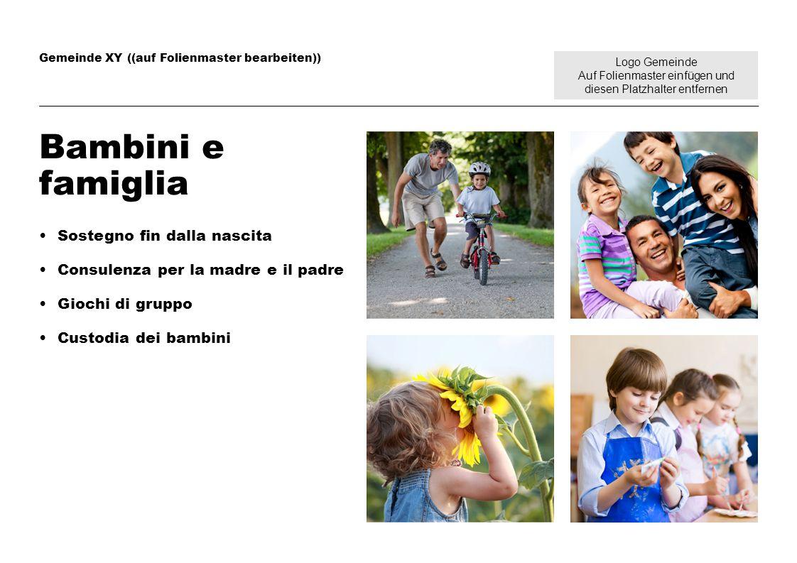 Logo Gemeinde Auf Folienmaster einfügen und diesen Platzhalter entfernen Gemeinde XY ((auf Folienmaster bearbeiten)) Bambini e famiglia Sostegno fin d