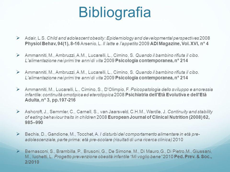Bibliografia  Adair, L.S. Child and adolescent obesity: Epidemiology and developmental perspectives 2008 Physiol Behav, 94(1), 8-16 Arsenio, L. Il la
