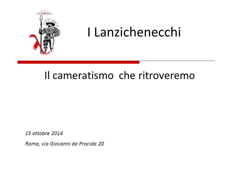 Il cameratismo che ritroveremo I Lanzichenecchi 15 ottobre 2014 Roma, via Giovanni da Procida 20