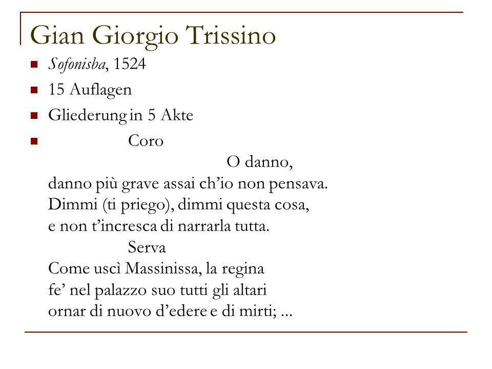 Gian Giorgio Trissino Sofonisba, 1524 15 Auflagen Gliederung in 5 Akte Coro O danno, danno più grave assai ch'io non pensava.