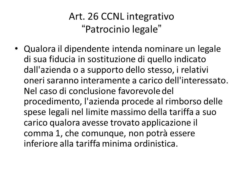 """Art. 26 CCNL integrativo """" Patrocinio legale """" Qualora il dipendente intenda nominare un legale di sua fiducia in sostituzione di quello indicato dall"""