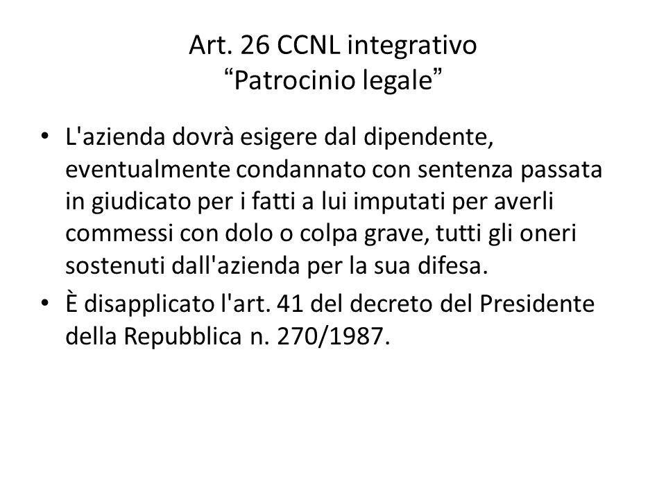 """Art. 26 CCNL integrativo """" Patrocinio legale """" L'azienda dovrà esigere dal dipendente, eventualmente condannato con sentenza passata in giudicato per"""